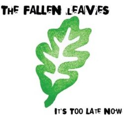 The Fallen Leaves It´s Too Late Now