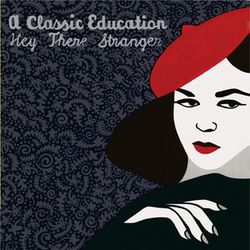 Image of A CLASSIC EDUCATION 'HEY THERE STRANGER' CD PRE-ORDER