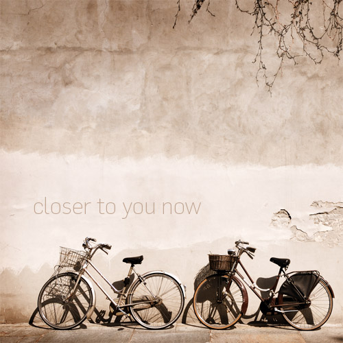 Closer to you now