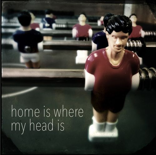 Home is where my head is