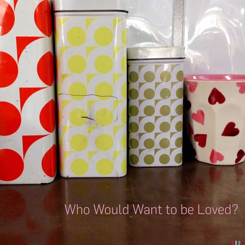 Who would want to be loved