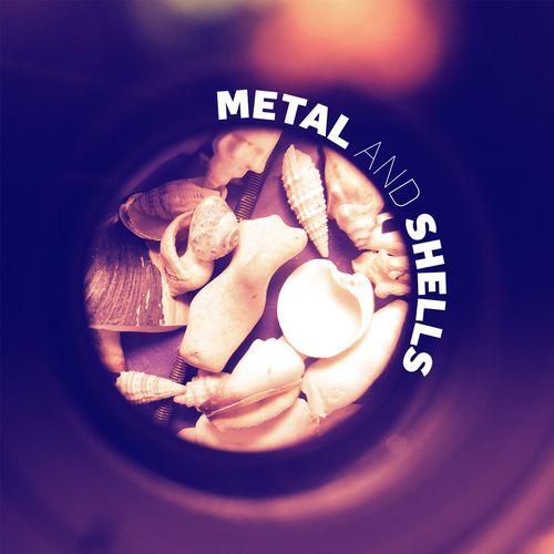 Metal and shells